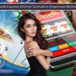 Judi Casino Online Semakin Digemari Bettor